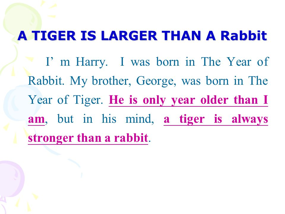 A TIGER IS LARGER THAN A Rabbit I' m Harry.I was born in The Year of Rabbit.