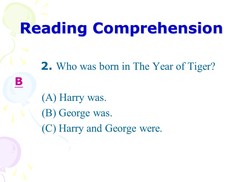 Reading Comprehension 2. Who was born in The Year of Tiger.