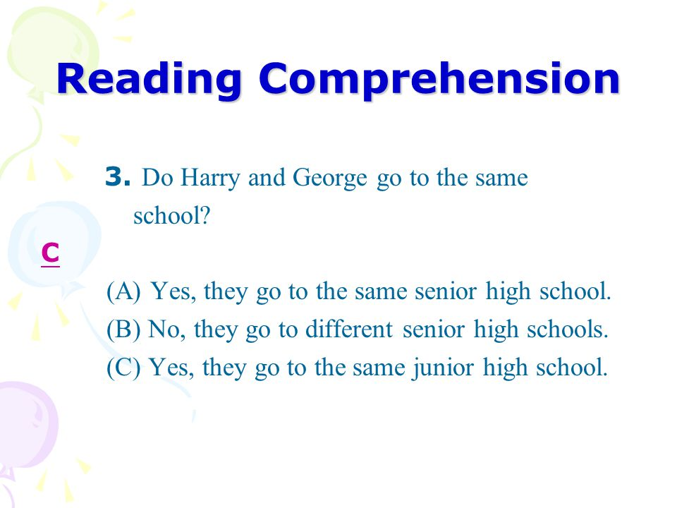 Reading Comprehension 3. Do Harry and George go to the same school.
