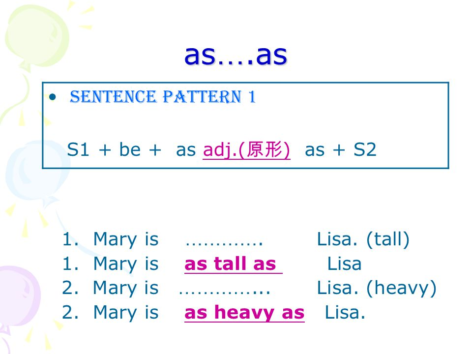 as ….as 1. Mary is …………. Lisa. (tall) 1. Mary is as tall as Lisa 2.