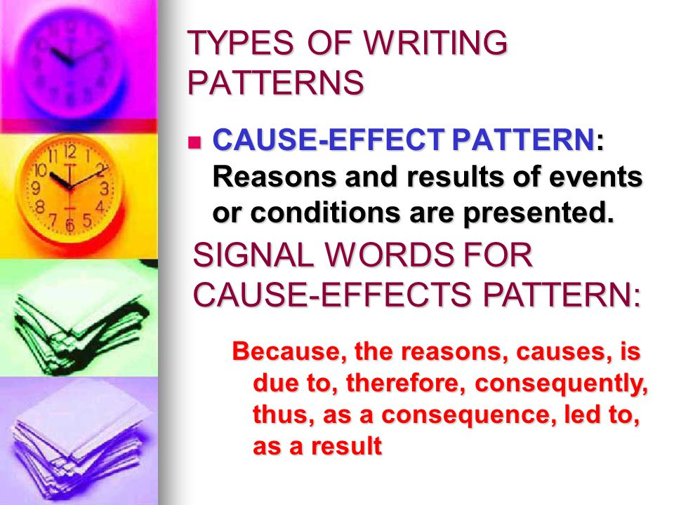 TYPES OF WRITING PATTERNS CAUSE-EFFECT PATTERN: Reasons and results of events or conditions are presented.