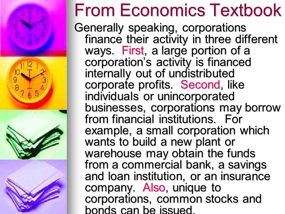 From Economics Textbook Generally speaking, corporations finance their activity in three different ways.