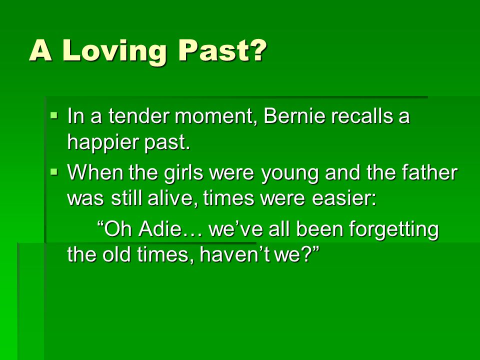 A Loving Past.  In a tender moment, Bernie recalls a happier past.