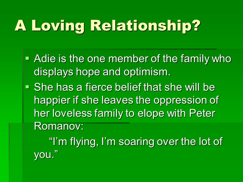 A Loving Relationship.  Adie is the one member of the family who displays hope and optimism.