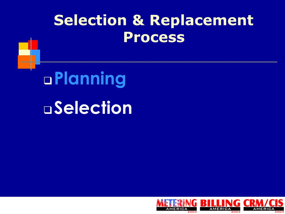  Planning  Selection Selection & Replacement Process