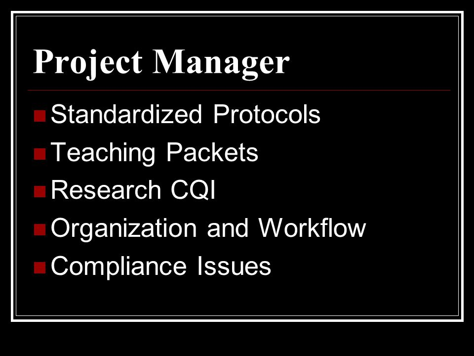 Project Manager Standardized Protocols Teaching Packets Research CQI Organization and Workflow Compliance Issues