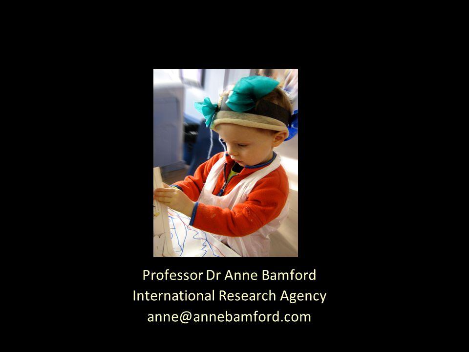 Professor Dr Anne Bamford International Research Agency anne@annebamford.com