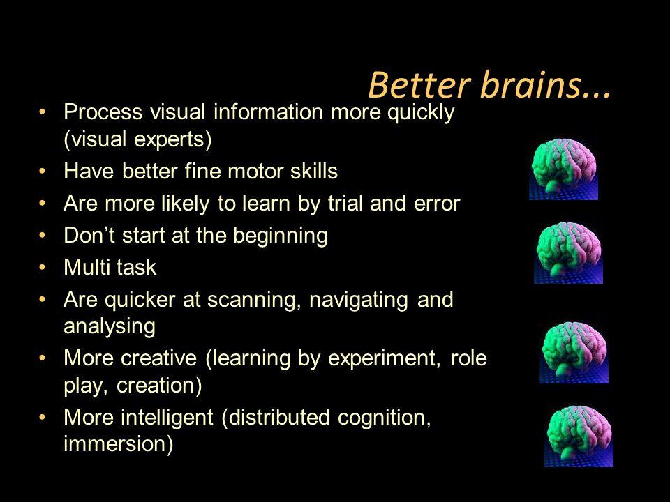 Better brains...