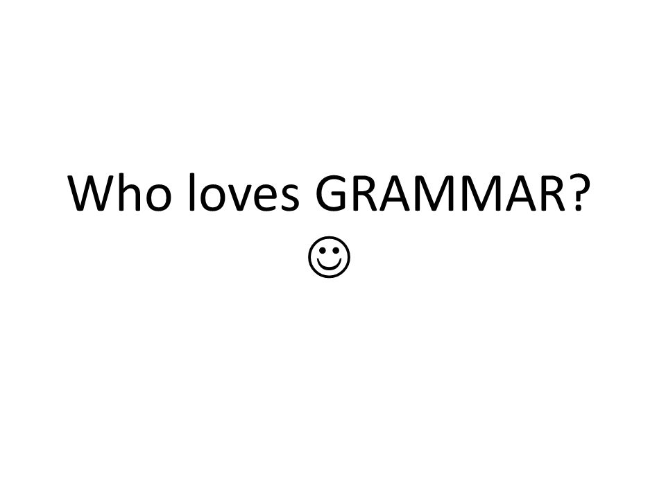 So what exactly is GRAMMAR?