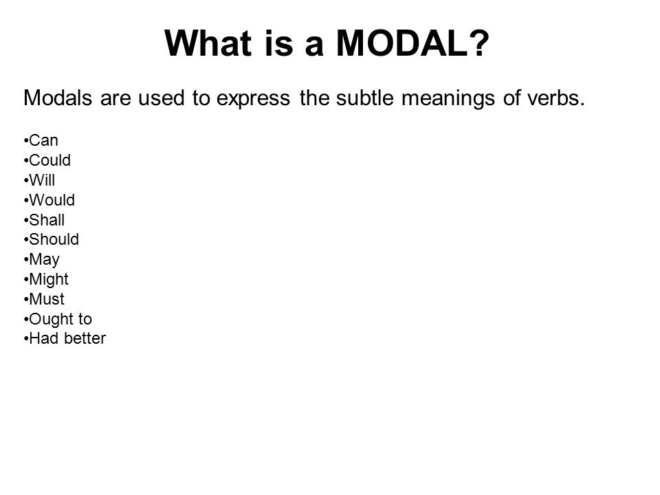What is a MODAL. Modals are used to express the subtle meanings of verbs.