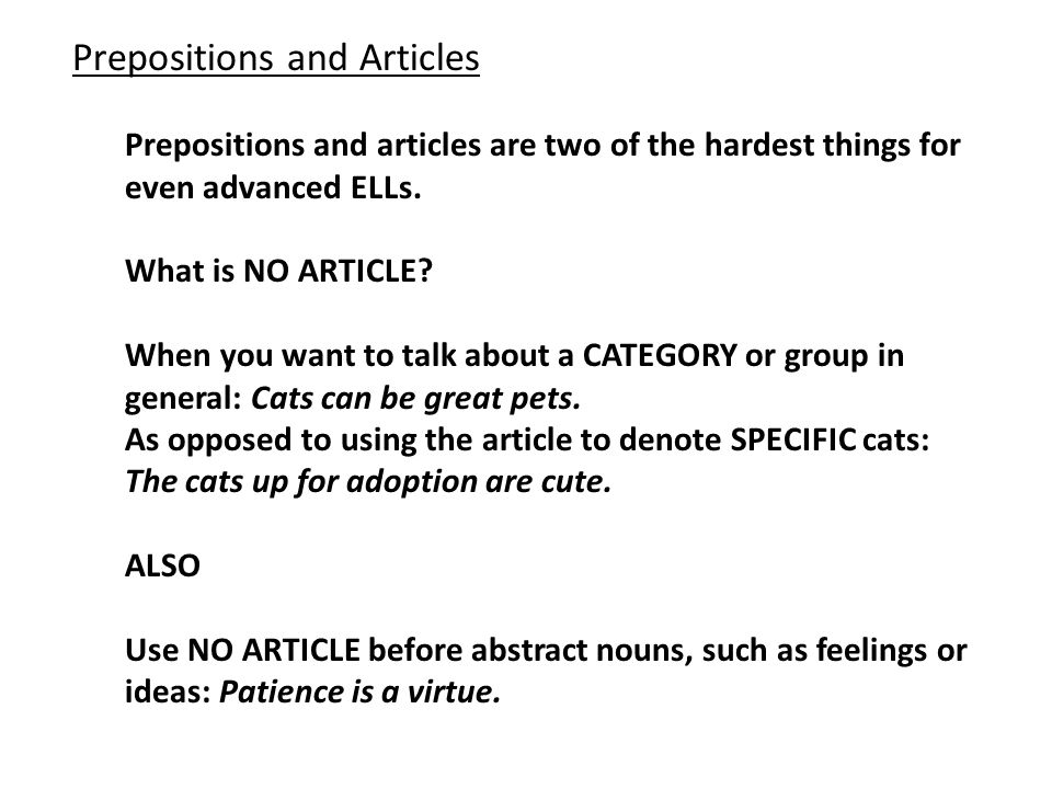 Prepositions and Articles Prepositions and articles are two of the hardest things for even advanced ELLs.