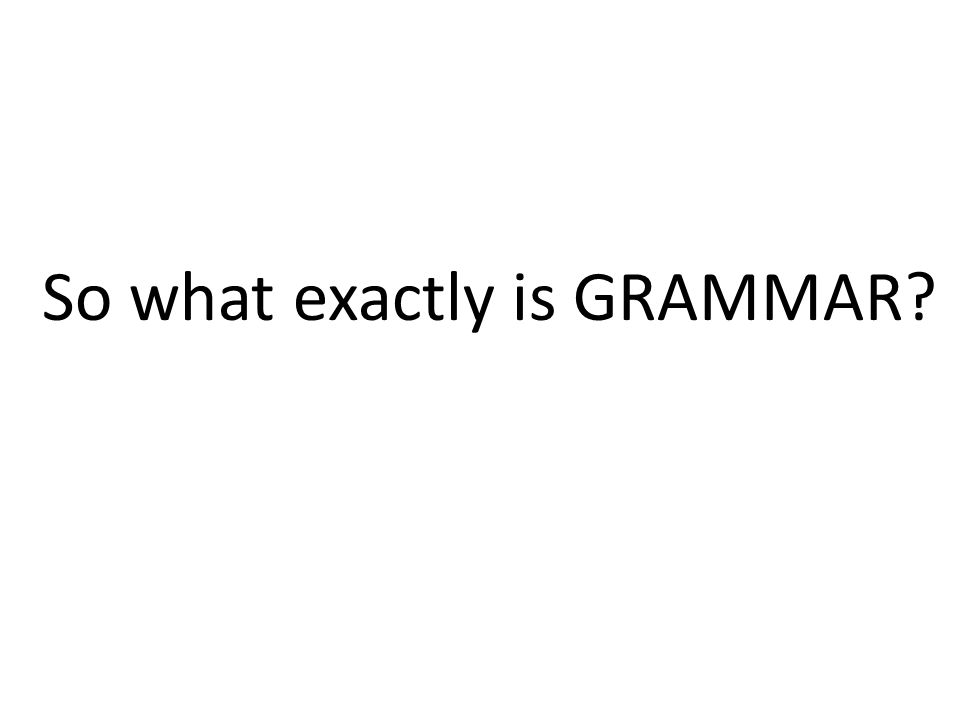 So what exactly is GRAMMAR