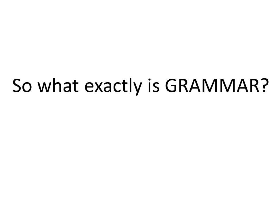 There are 2 types of grammar. What are they? Prescriptive Descriptive