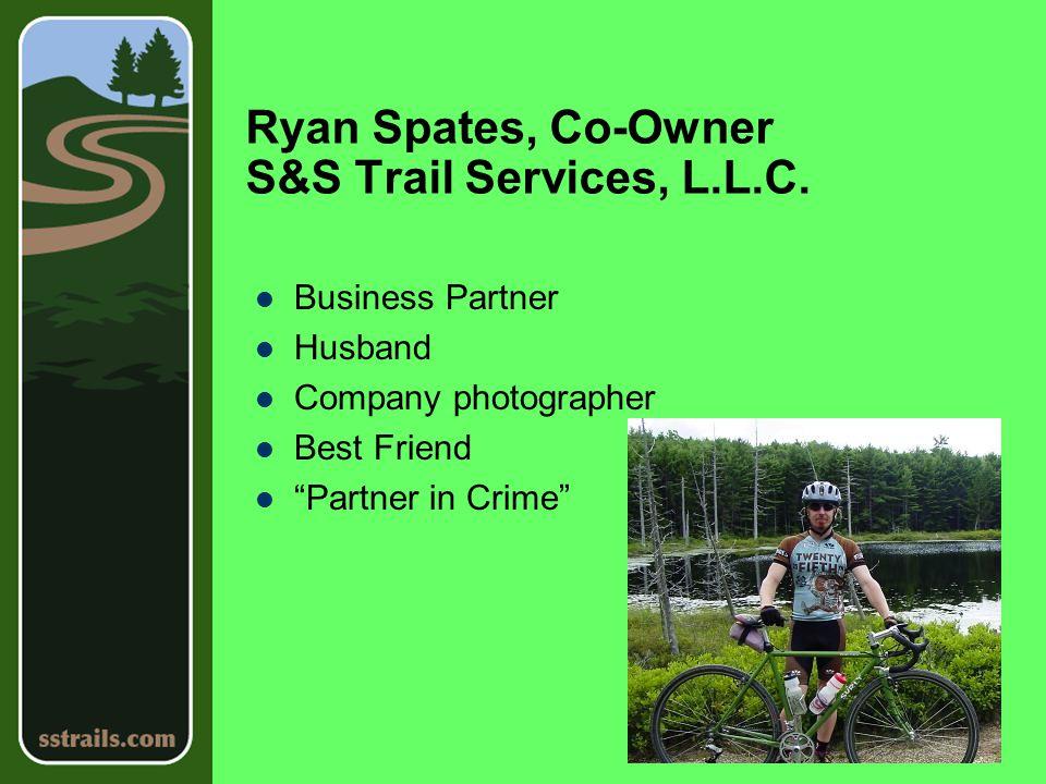 Ryan Spates, Co-Owner S&S Trail Services, L.L.C.