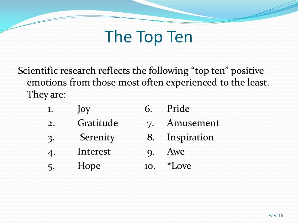 The Top Ten Scientific research reflects the following top ten positive emotions from those most often experienced to the least.