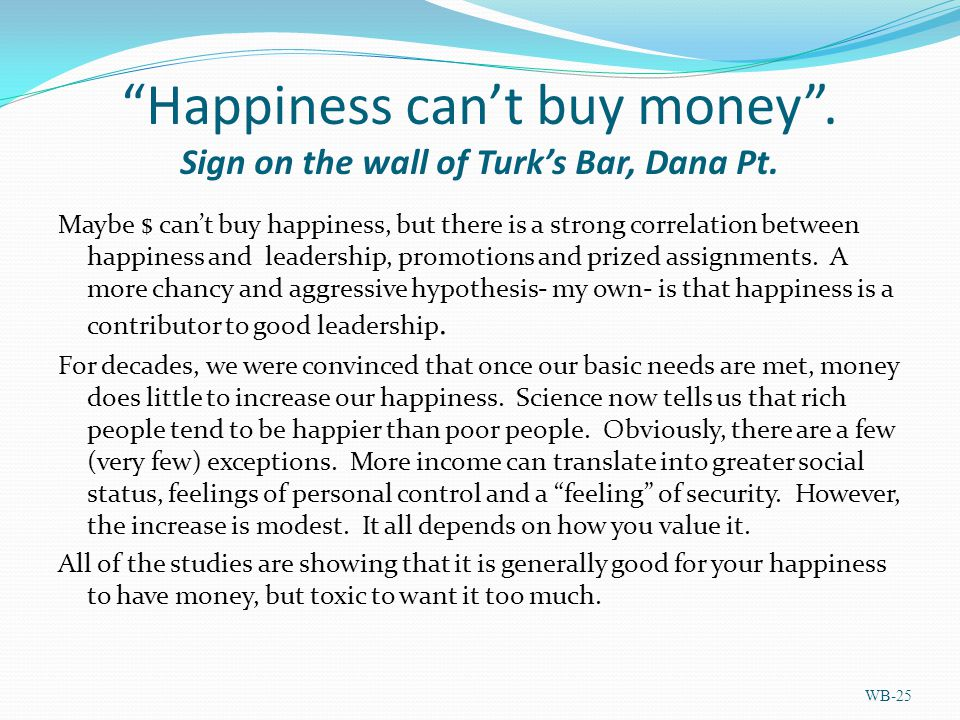 Happiness can't buy money . Sign on the wall of Turk's Bar, Dana Pt.