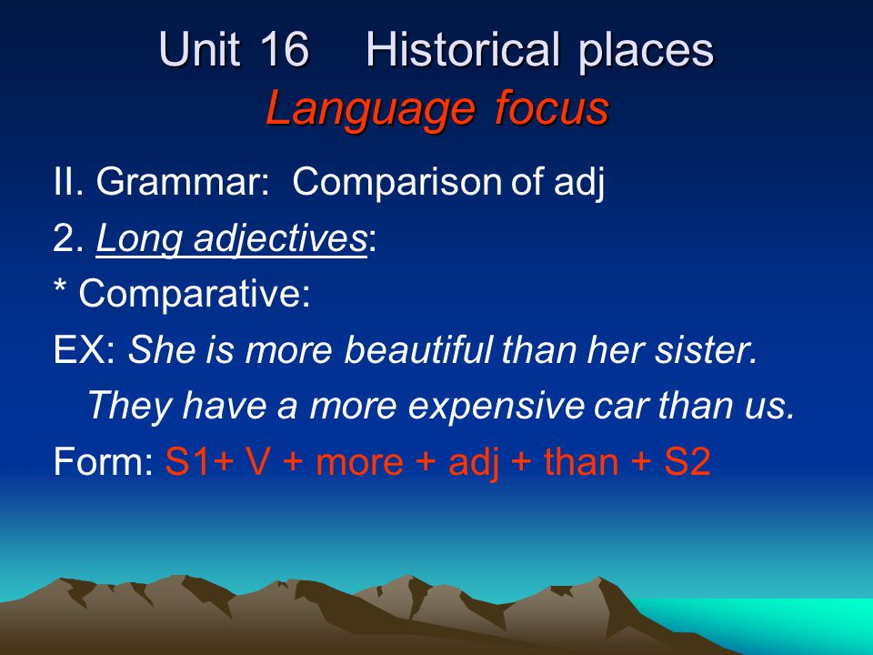 Unit 16 Historical places Language focus II. Grammar: Comparison of adj 2.