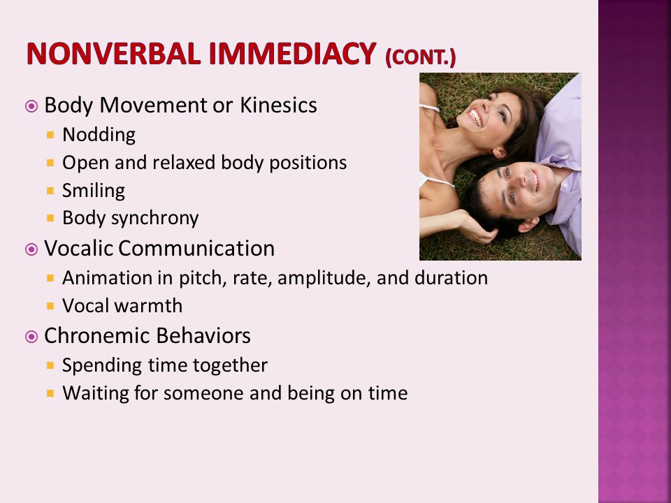  Body Movement or Kinesics  Nodding  Open and relaxed body positions  Smiling  Body synchrony  Vocalic Communication  Animation in pitch, rate,