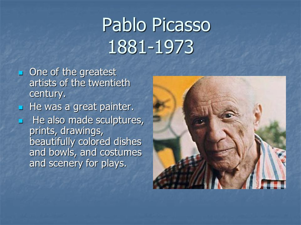 Pablo Picasso 1881-1973 Pablo Picasso 1881-1973 One of the greatest artists of the twentieth century.