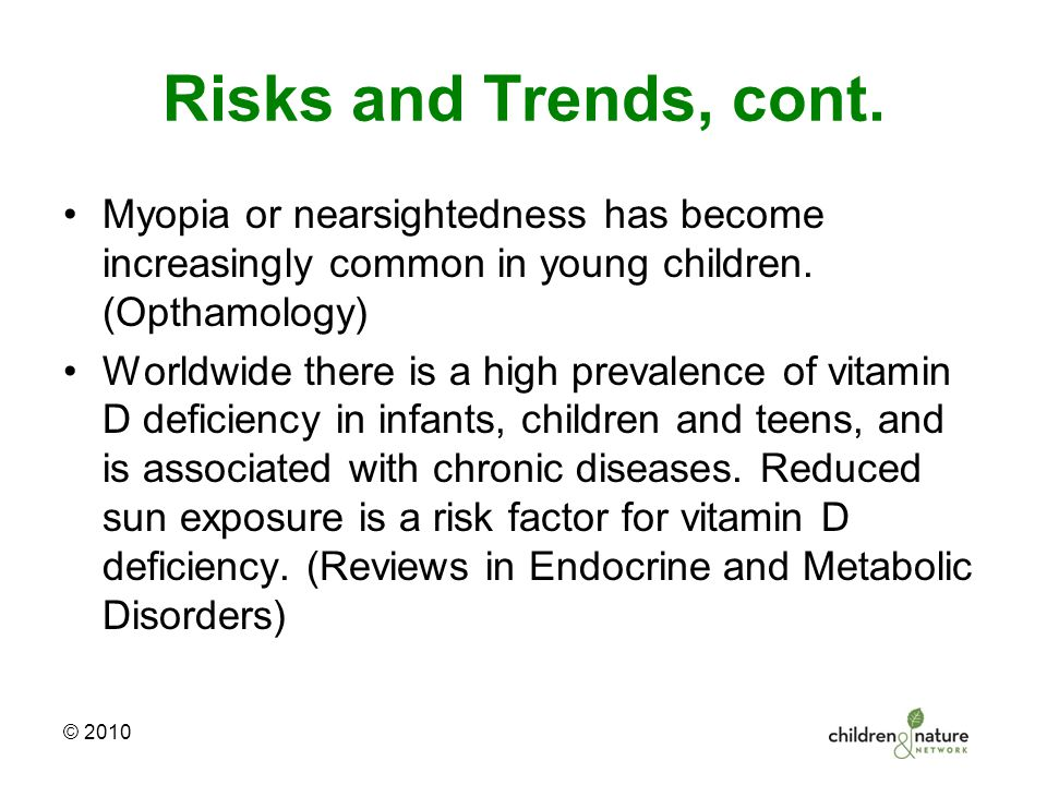Risks and Trends, cont. Myopia or nearsightedness has become increasingly common in young children.