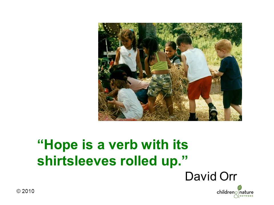 © 2010 Hope is a verb with its shirtsleeves rolled up. David Orr