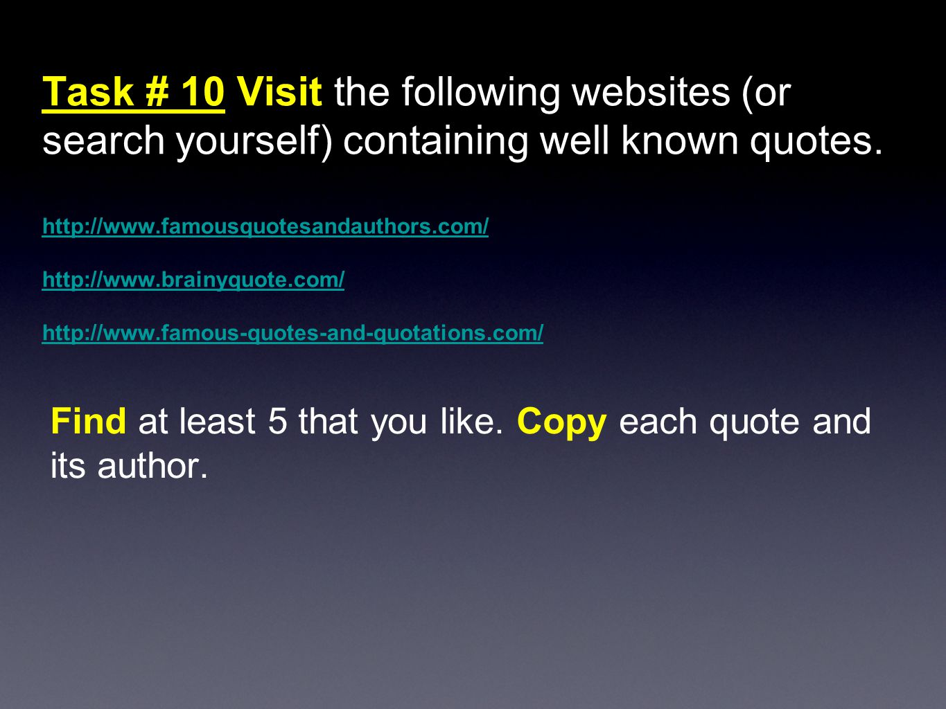 Task # 10 Visit the following websites (or search yourself) containing well known quotes.