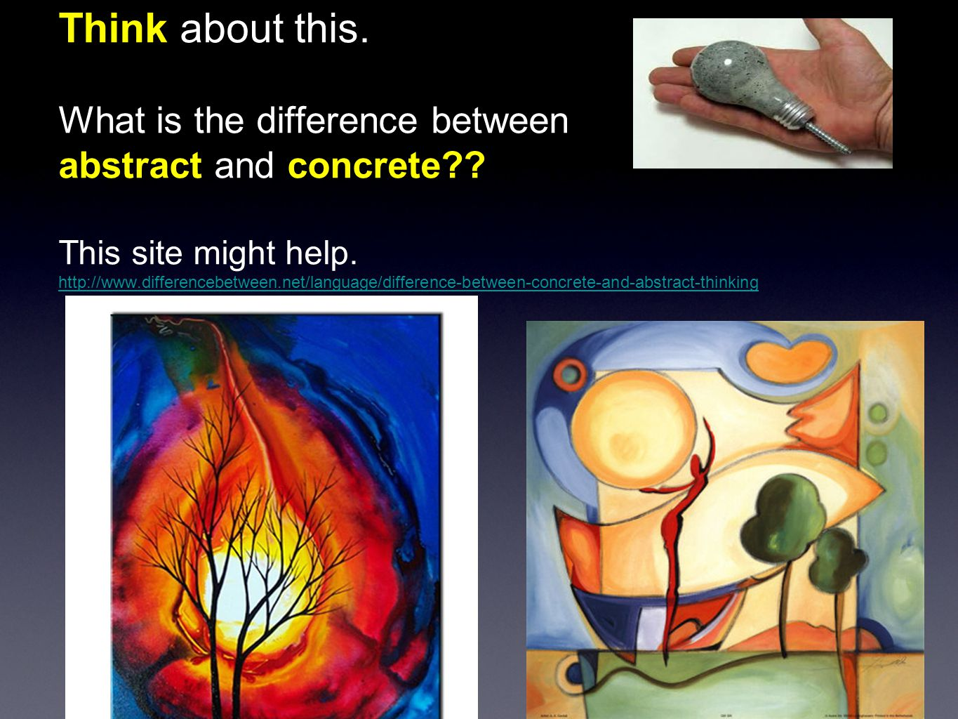 Think about this. What is the difference between abstract and concrete?.