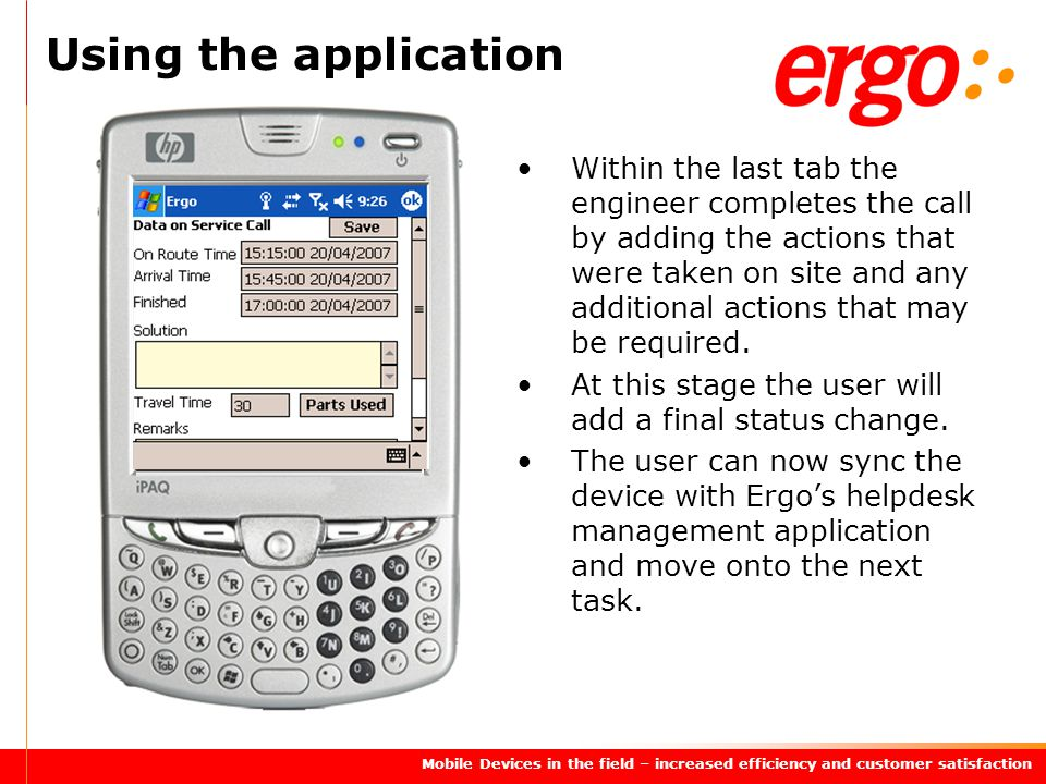 Mobile Devices in the field – increased efficiency and customer satisfaction Using the application Within the last tab the engineer completes the call