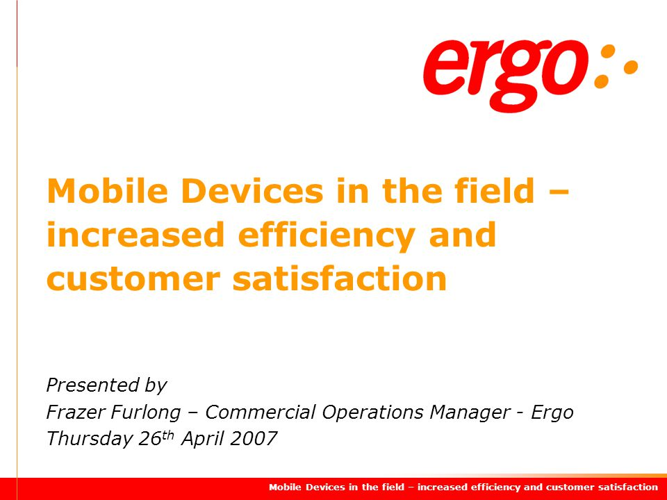 Presented by Frazer Furlong – Commercial Operations Manager - Ergo Thursday 26 th April 2007