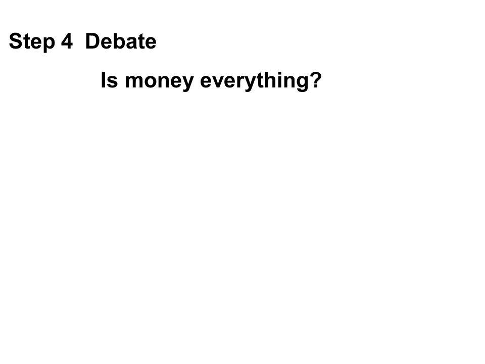 Step 4 Debate Is money everything?