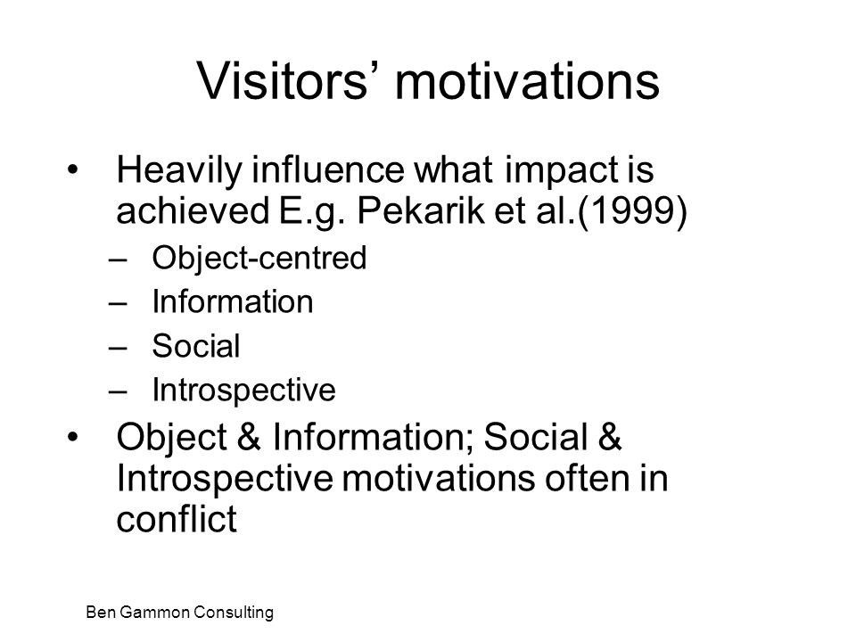Ben Gammon Consulting Visitors' motivations Heavily influence what impact is achieved E.g.