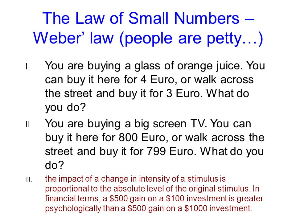 The Law of Small Numbers – Weber' law (people are petty…) I.