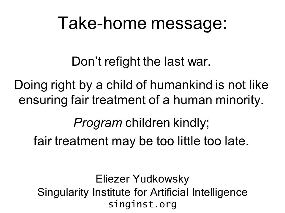 Take-home message: Don't refight the last war. Doing right by a child of humankind is not like ensuring fair treatment of a human minority. Program ch