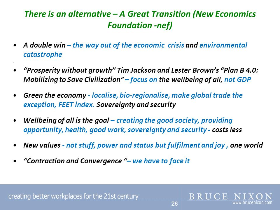 26 There is an alternative – A Great Transition (New Economics Foundation -nef) A double win – the way out of the economic crisis and environmental catastrophe.