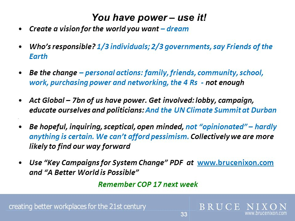 33 You have power – use it. Create a vision for the world you want – dream Who's responsible.