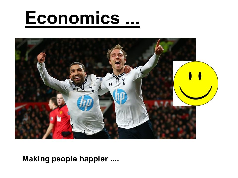 Economics... Making people happier....