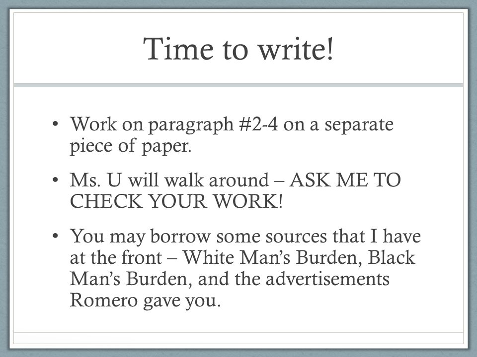 Time to write.Work on paragraph #2-4 on a separate piece of paper.