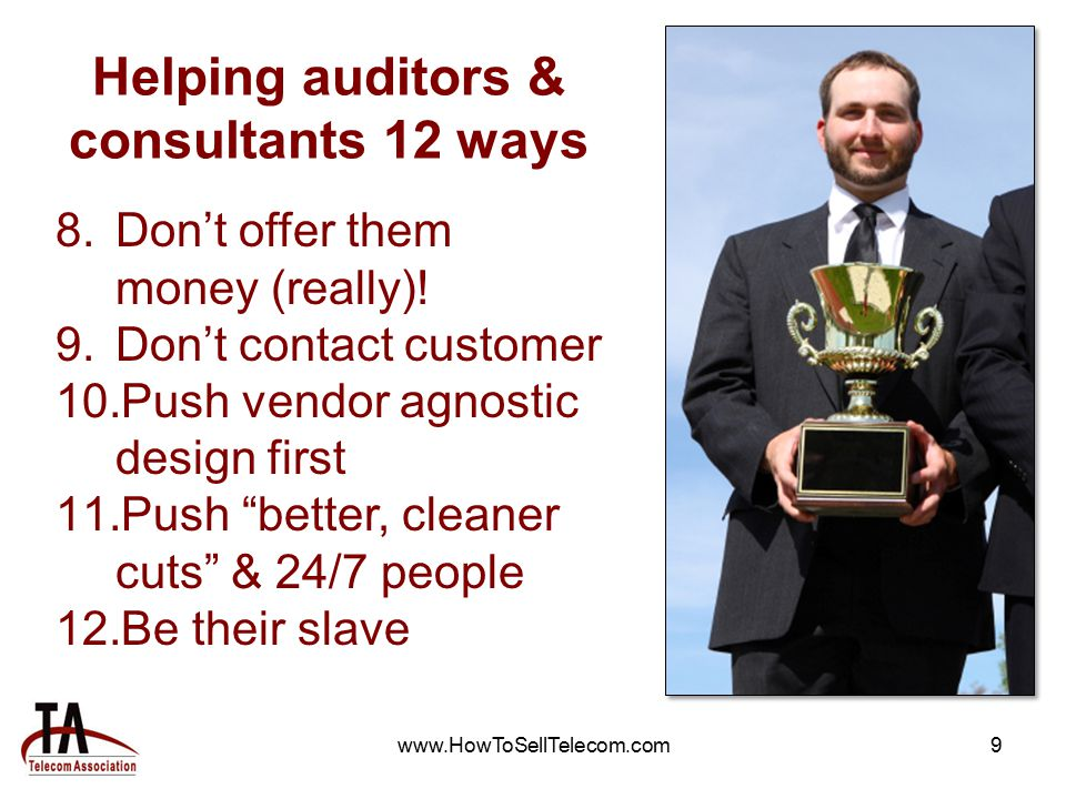 www.HowToSellTelecom.com9 Helping auditors & consultants 12 ways 8.Don't offer them money (really).