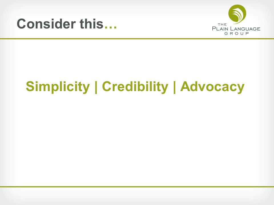 Simplicity | Credibility | Advocacy Consider this…