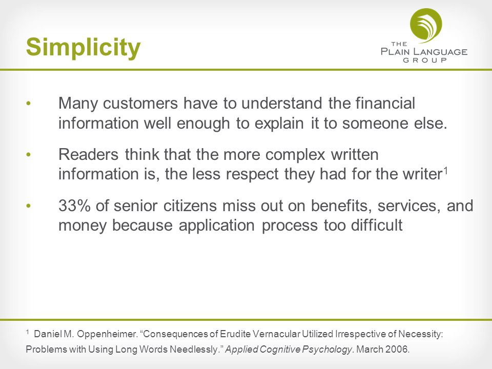 Simplicity Many customers have to understand the financial information well enough to explain it to someone else.