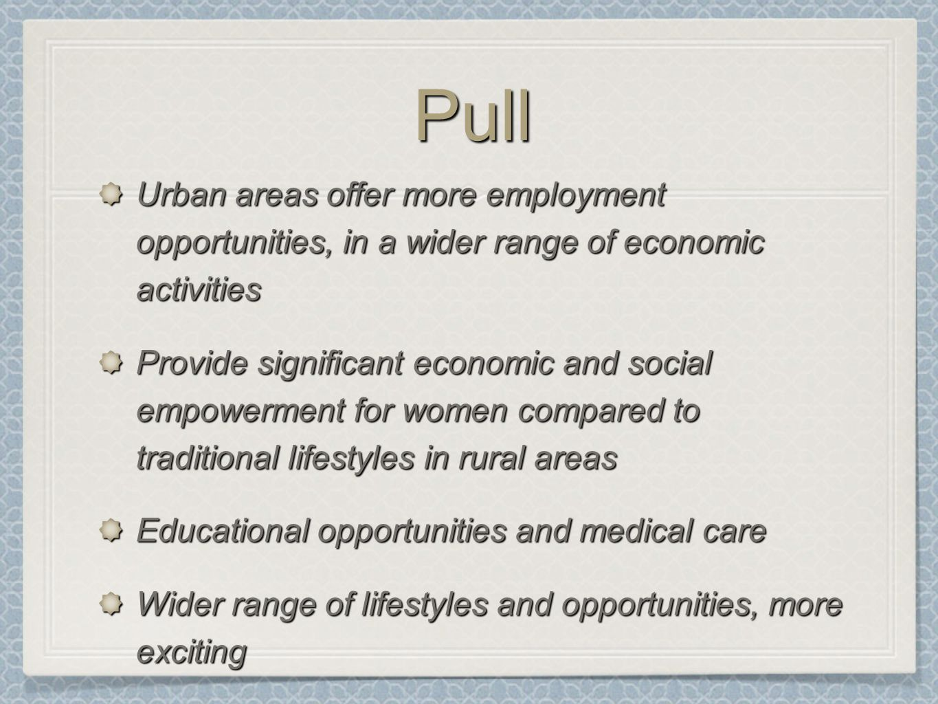 PullPull Urban areas offer more employment opportunities, in a wider range of economic activities Provide significant economic and social empowerment