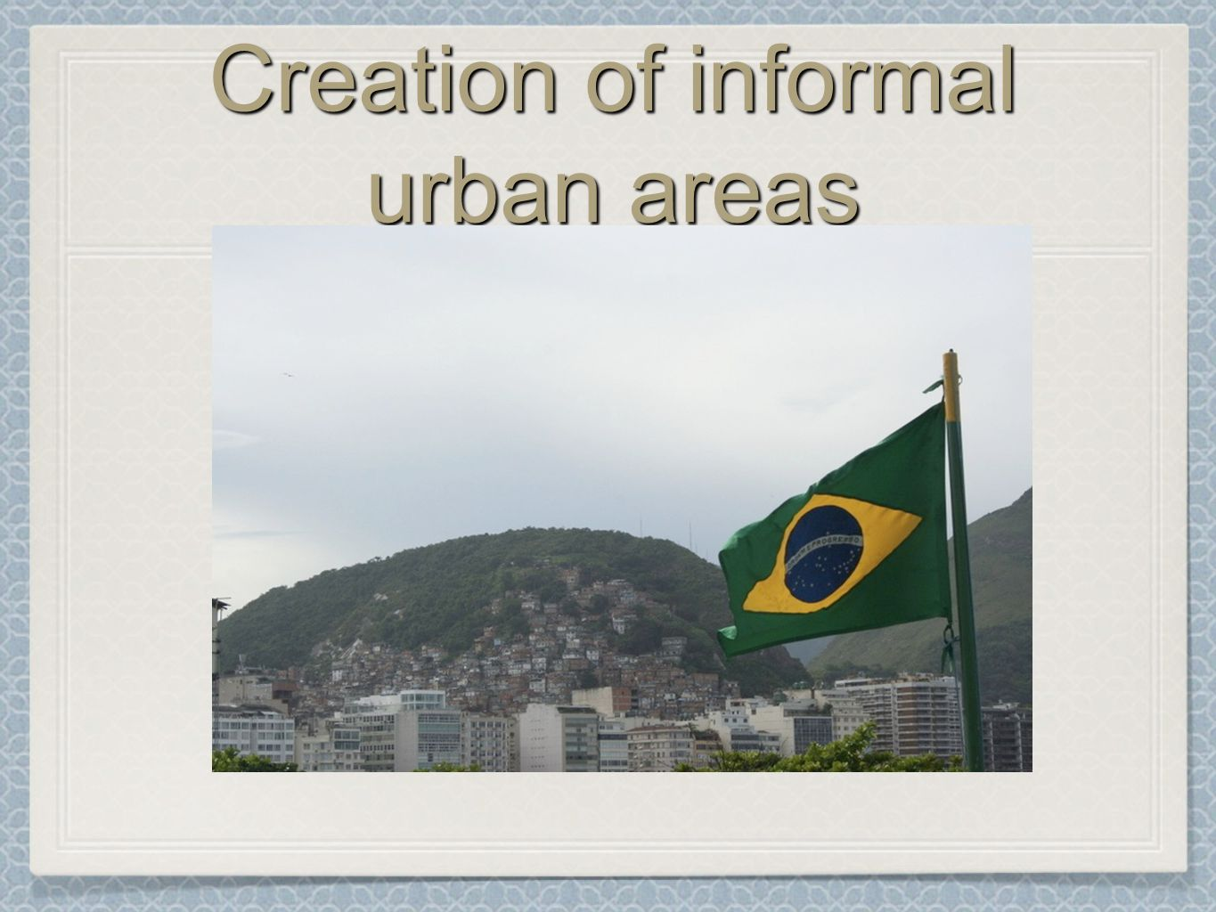 Creation of informal urban areas