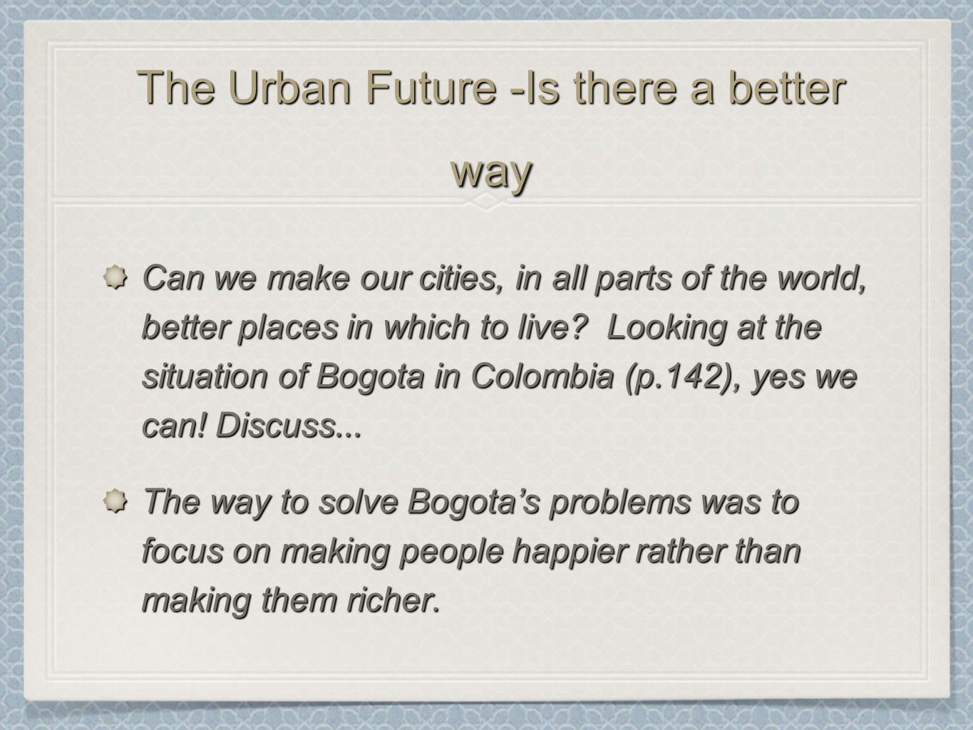 The Urban Future -Is there a better way Can we make our cities, in all parts of the world, better places in which to live? Looking at the situation of