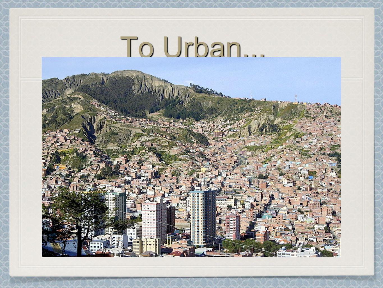 To Urban...