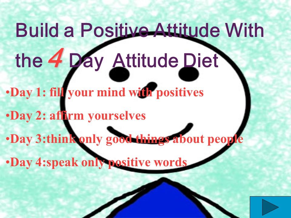 Positive attitude helps to cope more easily with the daily affairs of life. It brings optimism into your life, and makes it easier to avoid worry and
