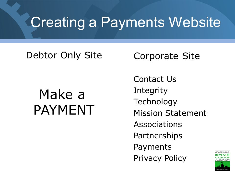 Creating a Payments Website Debtor Only Site Make a PAYMENT Corporate Site Contact Us Integrity Technology Mission Statement Associations Partnerships Payments Privacy Policy