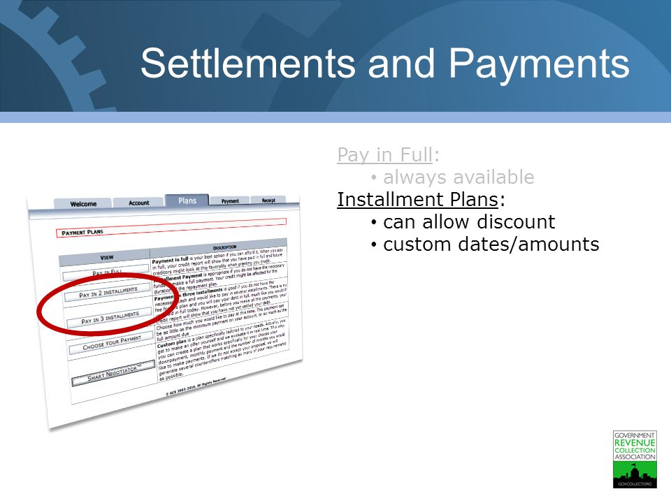 Settlements and Payments Pay in Full: always available Installment Plans: can allow discount custom dates/amounts