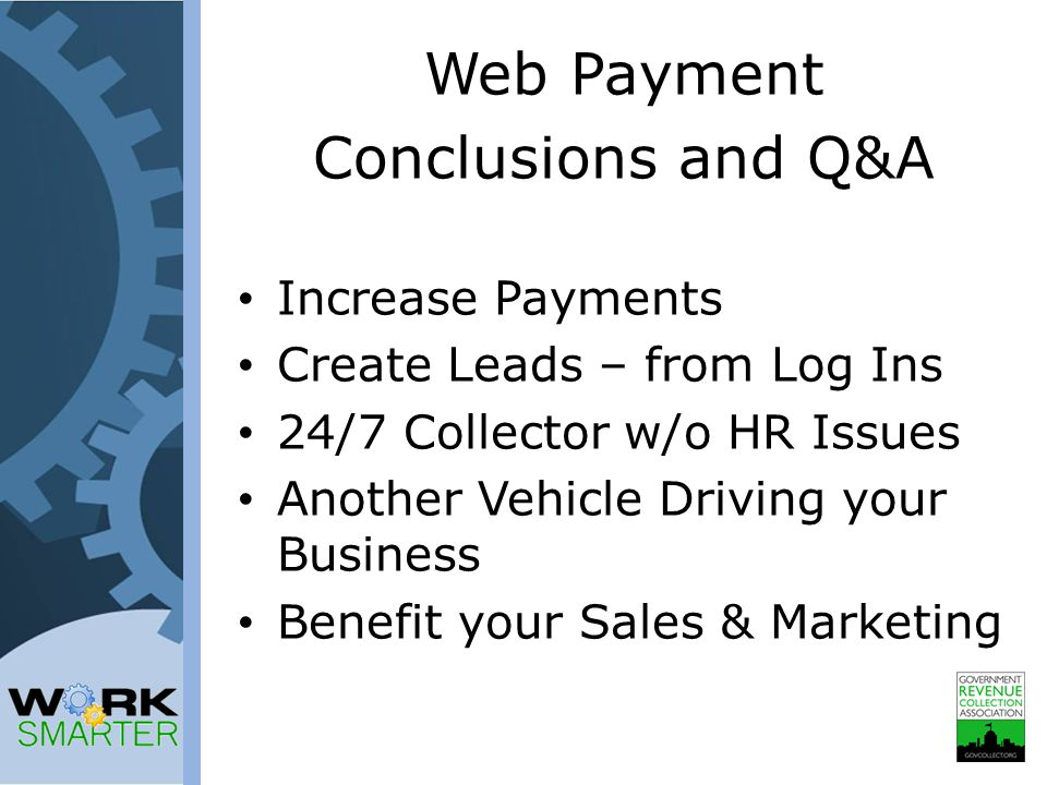 Web Payment Conclusions and Q&A Increase Payments Create Leads – from Log Ins 24/7 Collector w/o HR Issues Another Vehicle Driving your Business Benefit your Sales & Marketing