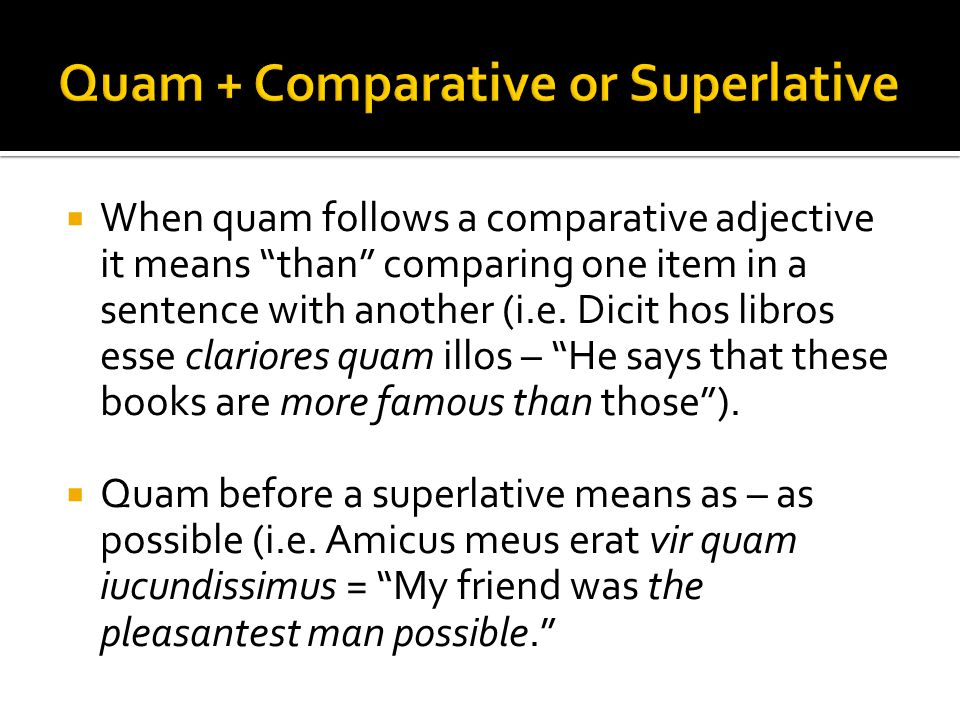  When quam follows a comparative adjective it means than comparing one item in a sentence with another (i.e.