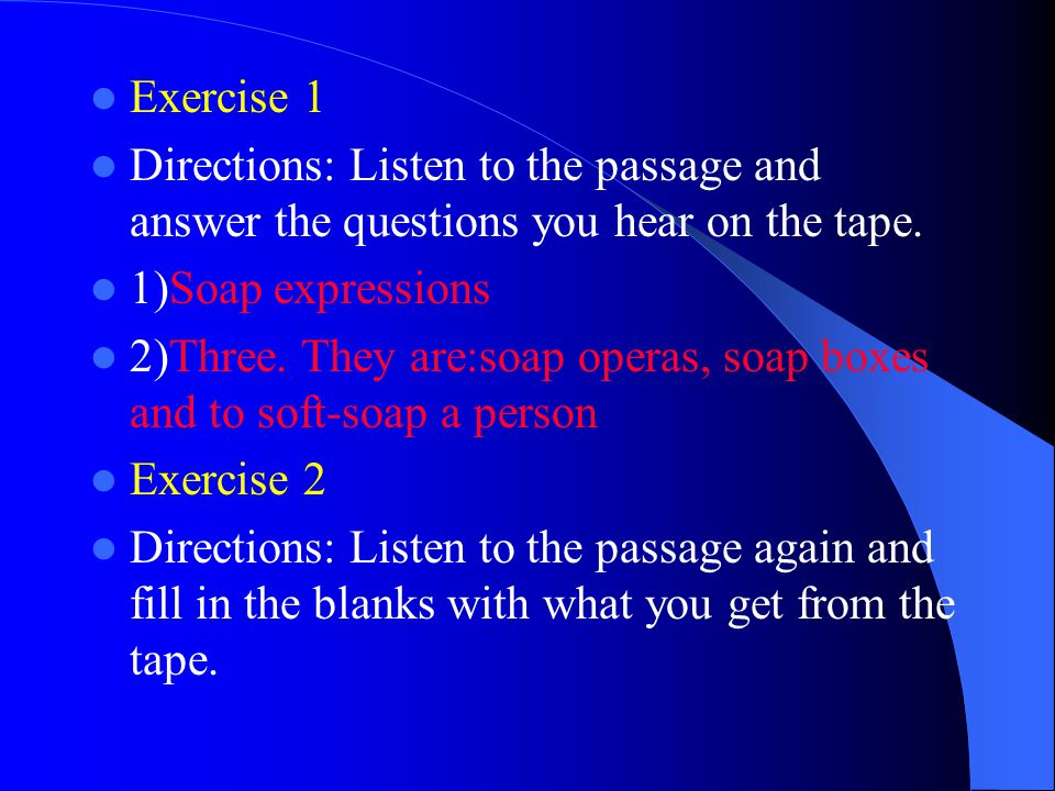 Exercise 1 Directions: Listen to the passage and answer the questions you hear on the tape.